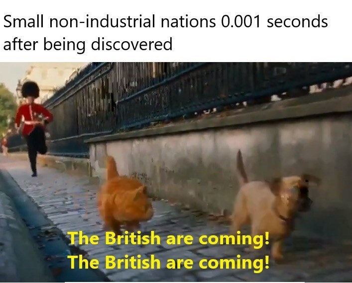 meme - Dog - Small non-industrial nations 0.001 seconds after being discovered The British are coming! The British are coming! CO