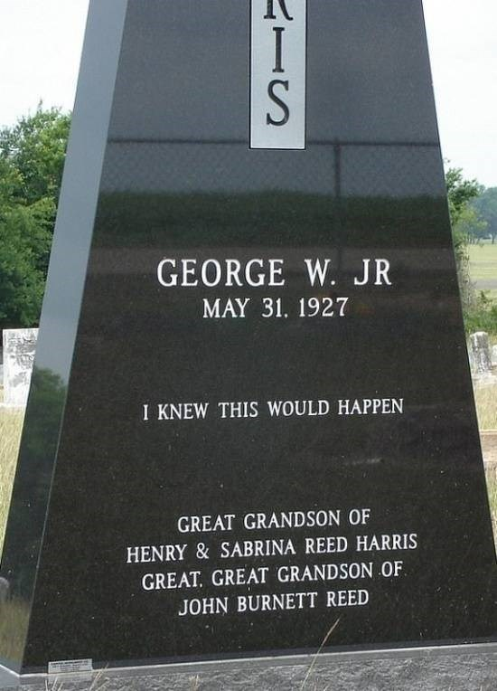 Memorial - GEORGE W. JR MAY 31. 1927 I KNEW THIS WOULD HAPPEN GREAT GRANDSON OF HENRY&SABRINA REED HARRIS GREAT, GREAT GRANDSON OF JOHN BURNETT REED S