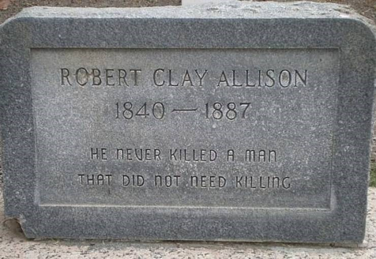 Headstone - ROBERT CLAY ALLISON 1840 1887 HE NEUER KILLED A MAn THAT DID nOT NEED KILLING