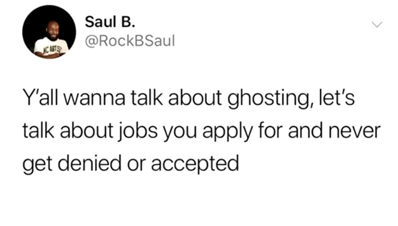"""Funny tweet that reads, """"Y'all wanna talk about ghosting, let's talk about jobs you apply for and never get denied or accepted"""""""