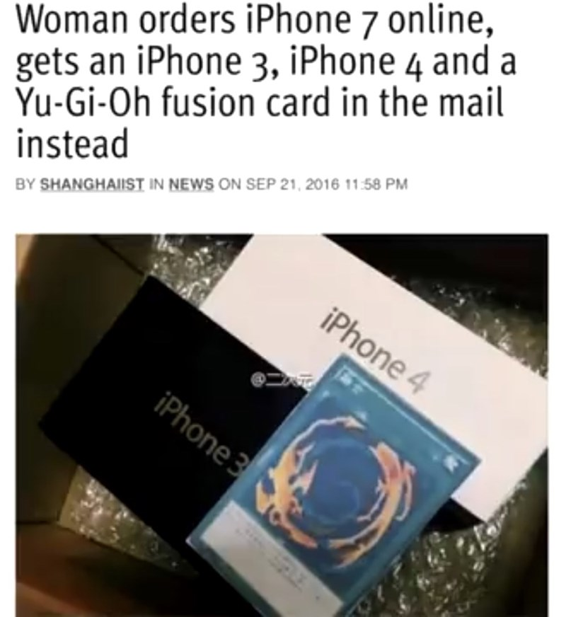 Text - Woman orders iPhone 7 online, gets an iPhone 3, iPhone 4 and a Yu-Gi-Oh fusion card in the mail instead BY SHANGHAIIST IN NEWS ON SEP 21, 2016 11:58 PM iPhone 4 iPhone 3
