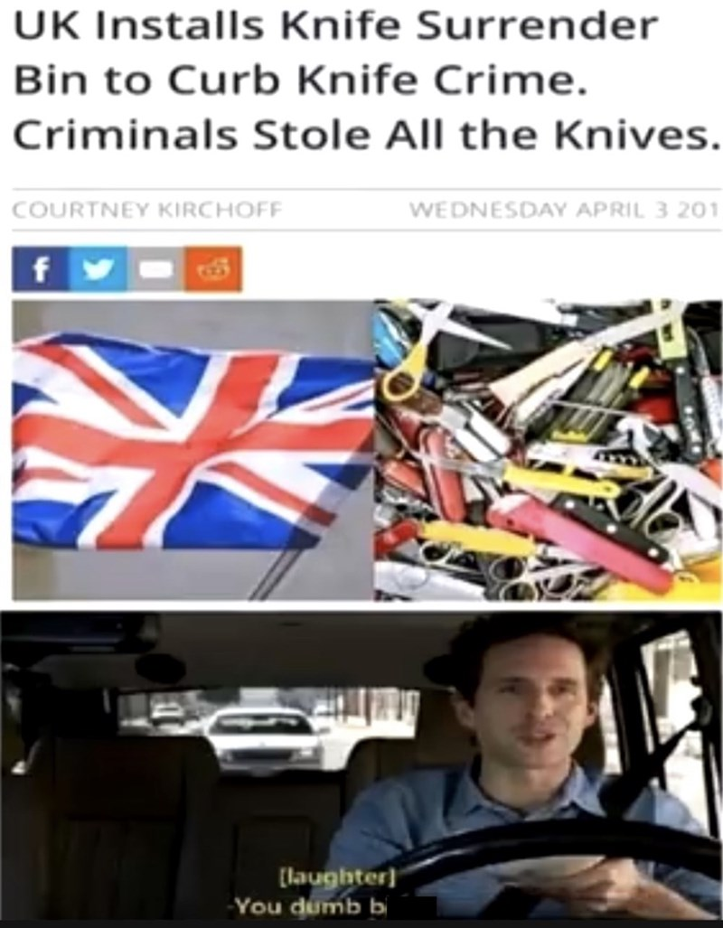 Font - UK Installs Knife Surrender Bin to Curb Knife Crime. Criminals Stole All the Knives. WEDNESDAY APRIL 3 20 COURTNEY KIRCHOFF f [laughter You dumb b