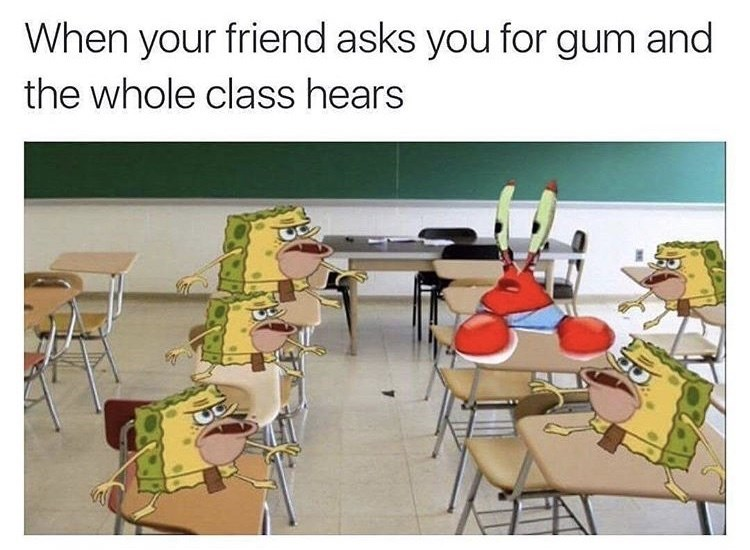 spongebob meme - Tweet - When your friend asks you for gum and the whole class hears