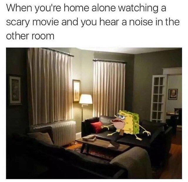 spongebob meme - Room - When you're home alone watching a scary movie and you hear a noise in the other room
