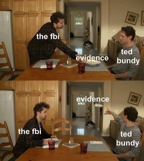 dank memes - Furniture - the fbi ted evidence bundy evidence RE ted the fbi bundy
