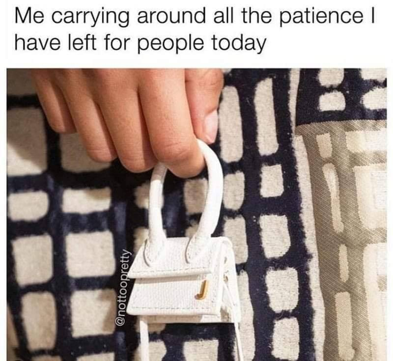 dank memes - Bag - Me carrying around all the patience l have left for people today @nottoopretty