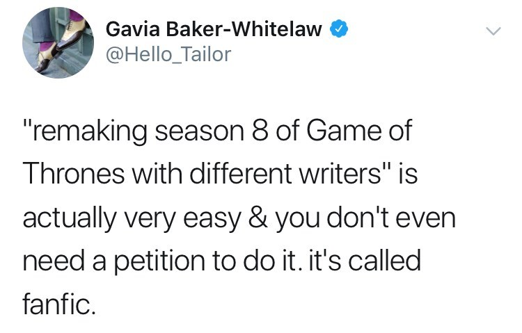 """Tweet about game of thrones petition, """"remaking season 8 of game of thrones with different writers"""" is actually very easy & you don't even need a peition to do it. it's called fanfic."""