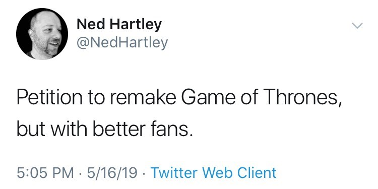 Tweet about game of thrones petition: Petition to remake Game OF thrones, but with better fans.