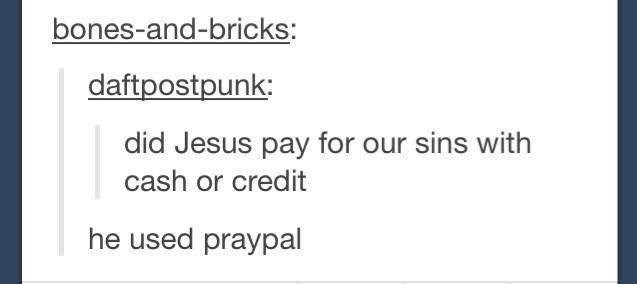 "Funny Tumblr post that reads, ""Did Jesus pay for our sins with cash or credit? He used praypal"""