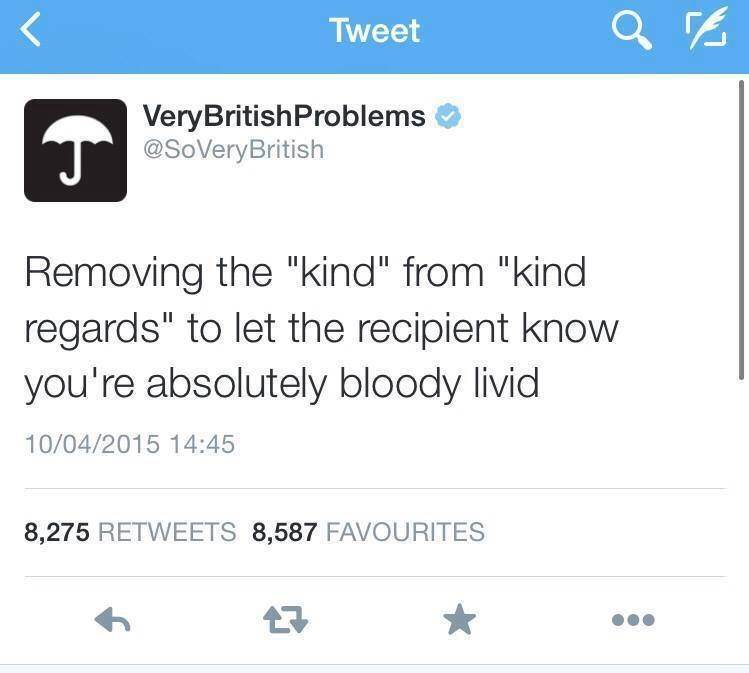 """Funny tweet that reads, """"Removing the 'kind' from 'kind regards' to let the recipient know you're absolutely bloody livid"""""""