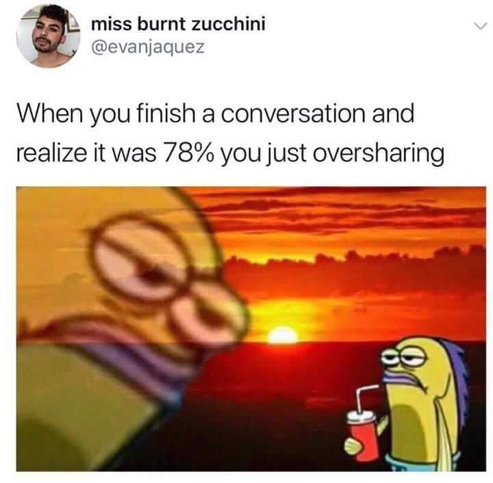 """Caption that reads, """"When you finish a conversation and realize it was a 78% you just oversharing"""" above an image of Random Fish Guy from Spongebob"""