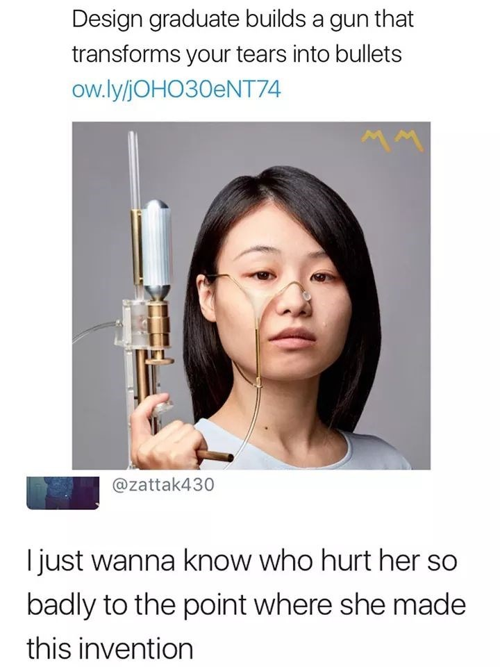 meme of woman that made gun that shoots bullets made of tears and someone wants to know who hurt her so badly