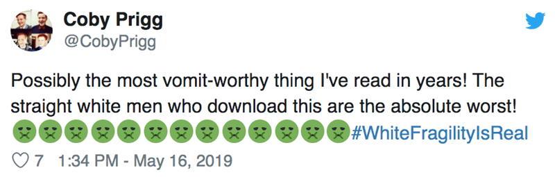 Text - Coby Prigg @CobyPrigg Possibly the most vomit-worthy thing I've read in years! The straight white men who download this are the absolute worst! #WhiteFragilitylsReal 7 1:34 PM - May 16, 2019