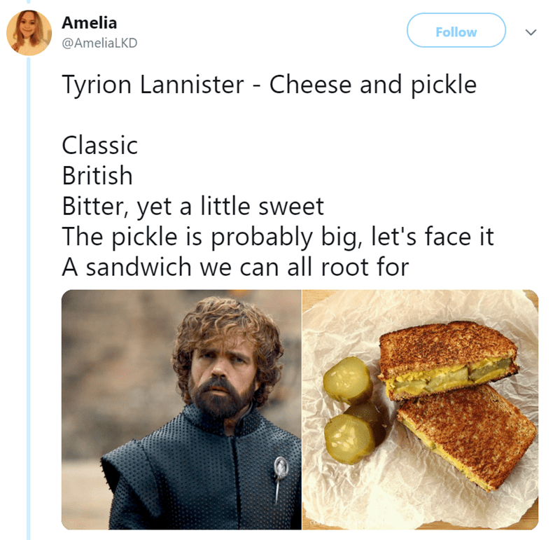 Food group - Amelia Follow @AmeliaLKD Tyrion Lannister - Cheese and pickle Classic British Bitter, yet a little sweet The pickle is probably big, let's face it A sandwich we can all root for