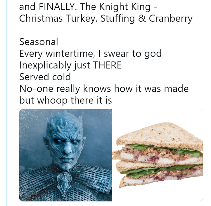 Text - and FINALLY. The Knight King - Christmas Turkey, Stuffing & Cranberry Seasonal Every wintertime, I swear to god Inexplicably just THERE Served cold No-one really knows how it was made but whoop there it is