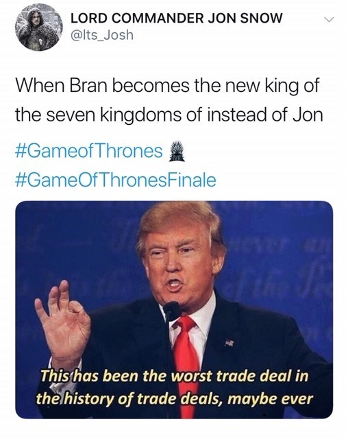 game of thrones reaction - Text - LORD COMMANDER JON SNOW @lts_Josh When Bran becomes the new king of the seven kingdoms of instead of Jon #GameofThrones #GameOfThronesFinale This has been the worst trade deal in the history of trade deals, maybe ever
