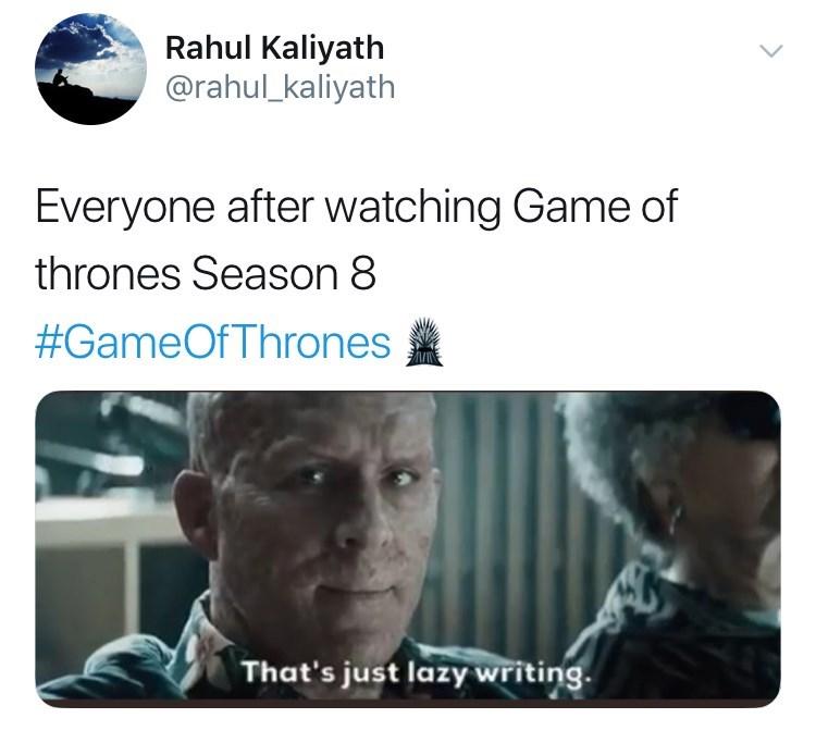 game of thrones reaction - Text - Rahul Kaliyath @rahul_kaliyath Everyone after watching Game of thrones Season 8 #GameOfThrones That's just lazy writing