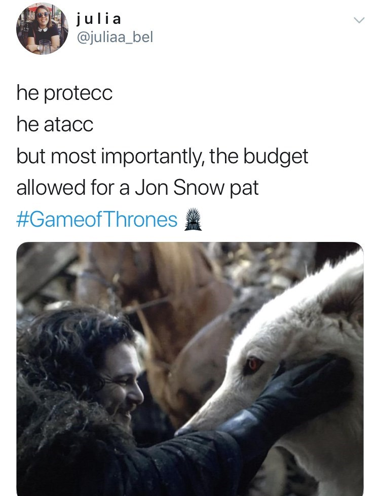 game of thrones reaction - Text - julia @juliaa_bel he protecc he atacc but most importantly, the budget allowed for a Jon Snow pat #Gameof Thrones
