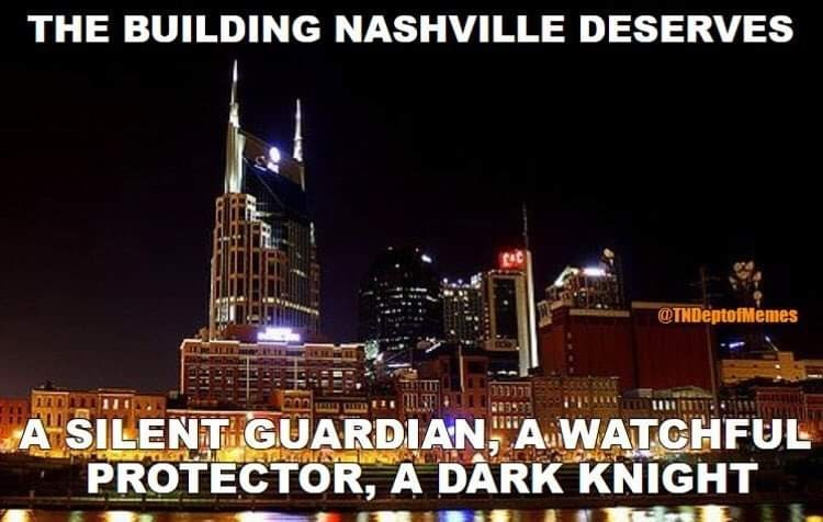 City - THE BUILDING NASHVILLE DESERVES @TNDeptofMemes A SILENT GUARDIAN AWATCHFUL PROTECTOR, A DARK KNIGHT
