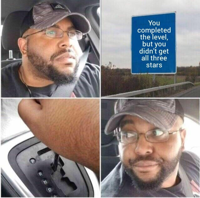 Funny meme about replaying gane level because you didnt get 3 stars