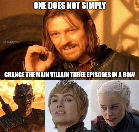 Disappointed game of thrones memes, meta meme, Ned Stark played by Sean bean says One does not simply change the main villain three episodes in a row, pictures of the night king, cersei, and daenerys targaryen.