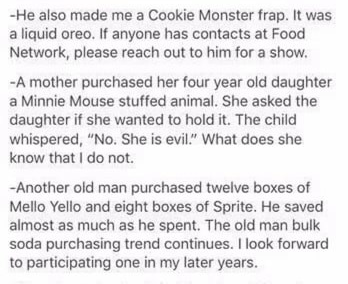 target first day - Text - -He also made me a Cookie Monster frap. It was a liquid oreo. If anyone has contacts at Food Network, please reach out to him for a show. -A mother purchased her four year old daughter a Minnie Mouse stuffed animal.