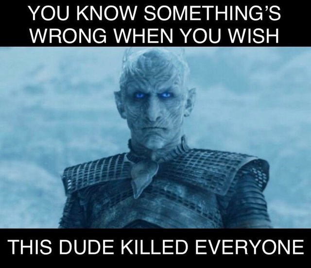 Disappointed game of thrones memes, meta meme, You know something's wrong when you wish this dude killed everyone, photo of the night king.