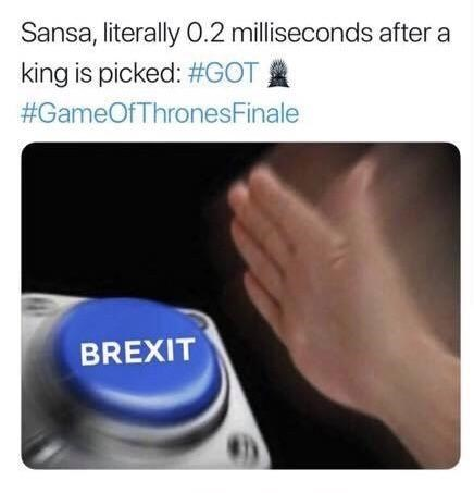 Text - Sansa, literally O.2 milliseconds after a king is picked: #GOT #GameOfThronesFinale BREXIT