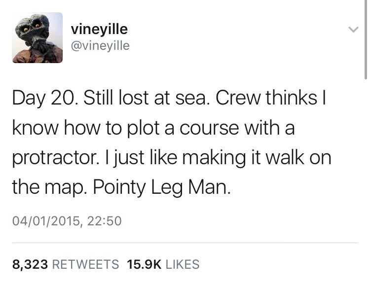 dank memes - Text - vineyille @vineyille Day 20. Still lost at sea. Crew thinks I know how to plot a course with a protractor. I just like making it walk on the map. Pointy Leg Man. 04/01/2015, 22:50 8,323 RETWEETS 15.9K LIKES