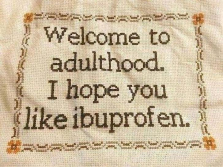 bad day - Text - Welcome to adulthood. I hope you like ibuprof en.