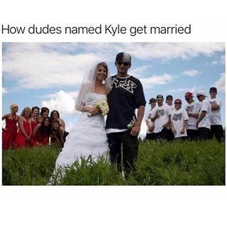 meme kyle - People - How dudes named Kyle get married