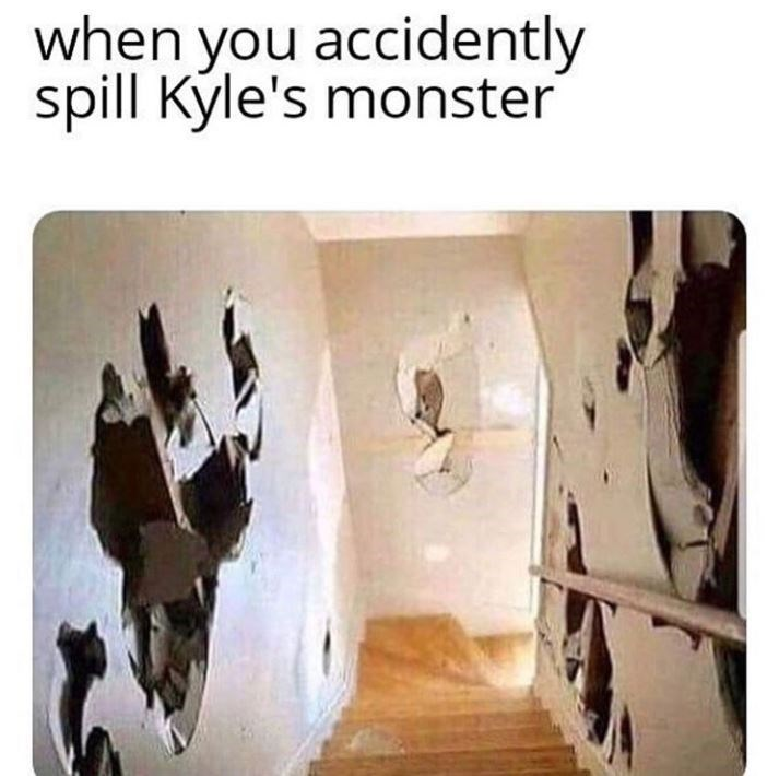 kyle meme - Text - when you accidently spill Kyle's monster
