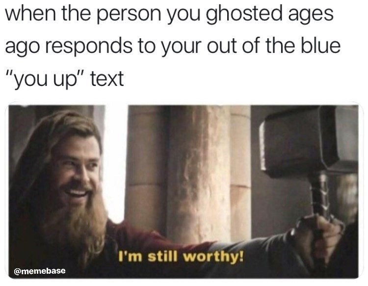 """Meme of Thor saying """"I'm still worthy"""" Avengers: Endgame, when the person you ghosted ages ago responds to your out of the blue """"you up"""" text, chris hemsworth"""