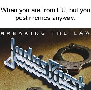 metal memes about people from the EU posting memes