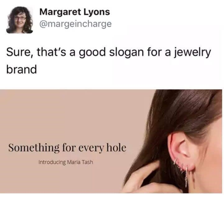 Sex meme, twitter, maria tash jewelry slogan that says: something for every hole.