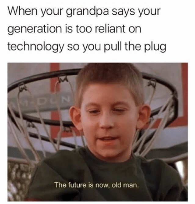Funny 'The Future is Now Old Man' meme