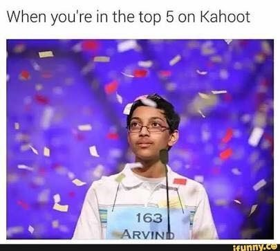 kahoot meme - Text - When you're in the top 5 on Kahoot 163 ARVIND ifynny.co T