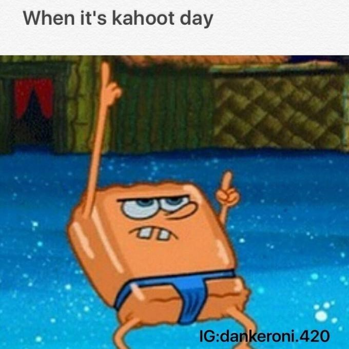 kahoot meme - Cartoon - When it's kahoot day IG:dankeroni.420