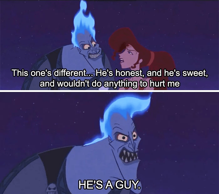 disney insult - Cartoon - This one's different... He's honest, and he's sweet, and wouldn't do anything to hurt me HE'S A GUY