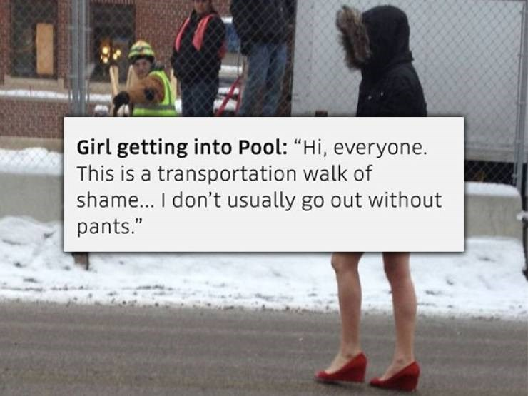 "Text - Girl getting into Pool: ""Hi, everyone. This is a transportation walk of shame... I don't usually go out without pants."""