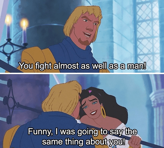 sassy disney - Cartoon - You fight almost as well as a man! Funny, I was going to say the same thing about you!