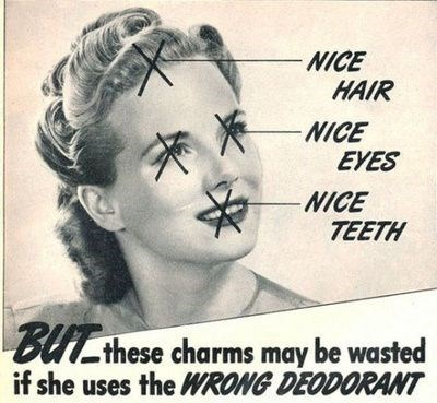 Facial expression - NICE HAIR NICE EVES NICE TEETH buTthese charms may be wasted if she uses the WRONG DEODORANT
