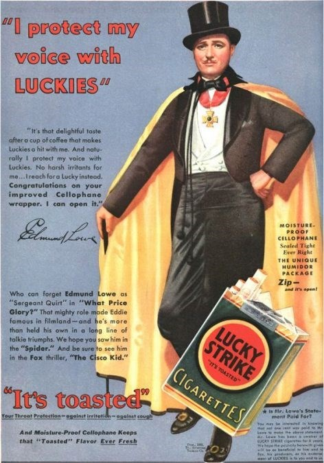 """Vintage advertisement - """"I protect my voice with LUCKIES """"It's that delightful taste after o cup of coffee that makes Luckies a hit with me. And natu- rally I protect my voice with Luckies. No harsh irritants for me...Ireach for a Lucky instead. Congratulations on your improved Cellophane wrapper. I can open it."""" MOISTURE PROOF CELLO PHANE Sealed Tight Ever Right இடட THE UNIQUE HUMIDOR PACKAGE Zip- and it's open Who can forget Edmund Lowe as """"Sergeant Quirt"""" in """"What Price Glory?"""" That mighty ro"""