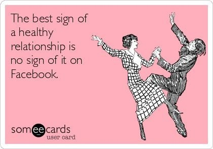 Text - The best sign of a healthy relationship is no sign of it on Facebook somee cards user card