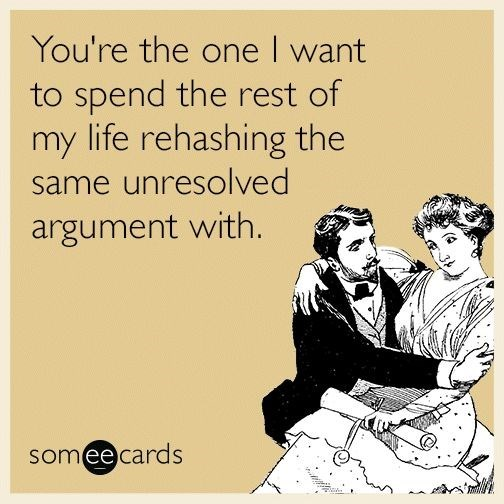 Text - You're the one I want to spend the rest of my life rehashing the same unresolved argument with. someecards