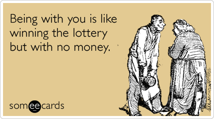 Text - Being with you is like winning the lottery but with no money. someecards