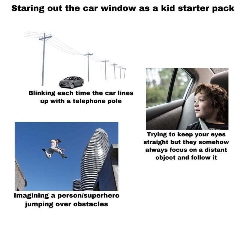 """Staring out the car window as a kid"" kid starter pack"