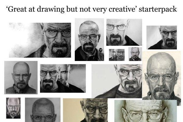 """Great at drawing but not very creative"" starter pack"