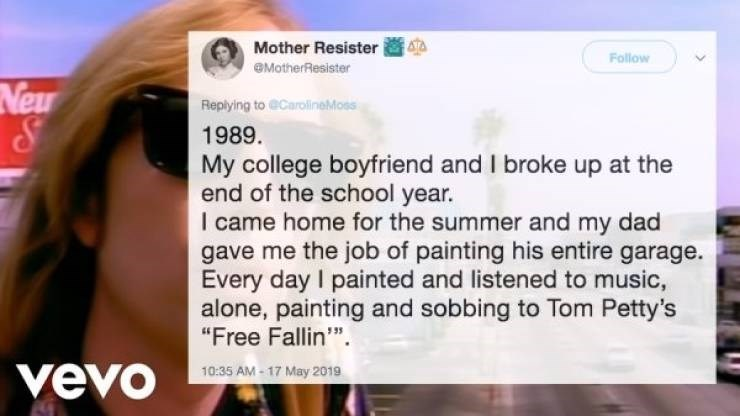 "Text - ATA Mother Resister Follow MotherResister Neu Replying to @CarolineMoss 1989 My college boyfriend and I broke up at the end of the school year. I came home for the summer and my dad gave me the job of painting his entire garage. Every day I painted and listened to music, alone, painting and sobbing to Tom Petty's ""Free Fallin"". vevo 10:35 AM-17 May 2019"
