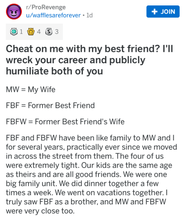 Text - r/ProRevenge u/wafflesareforever 1d +JOIN 4 3 1 Cheat on me with my best friend?